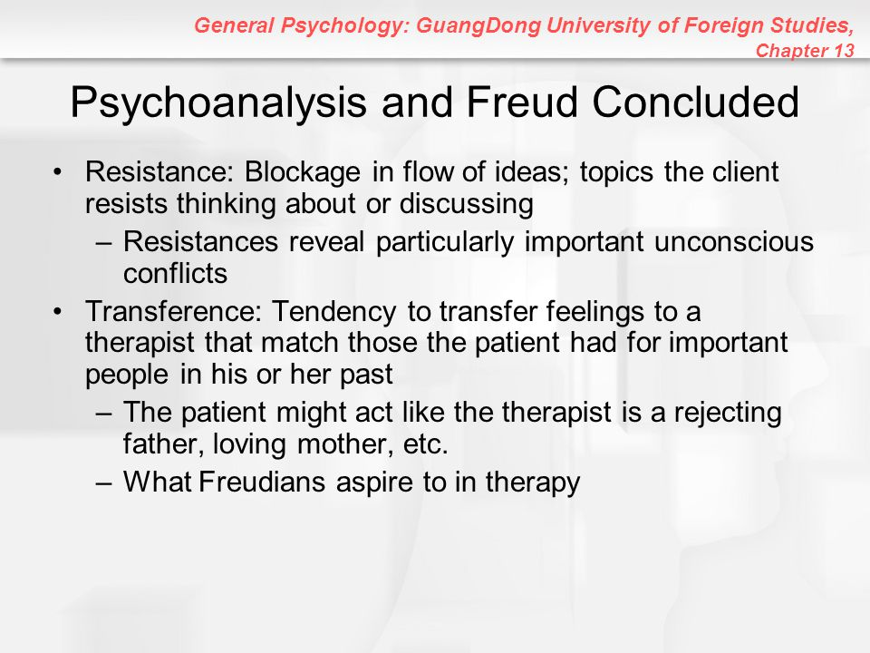 General Psychology: GuangDong University of Foreign Studies, Chapter 13 Psychoanalysis and Freud Concluded Resistance: Blockage in flow of ideas; topi