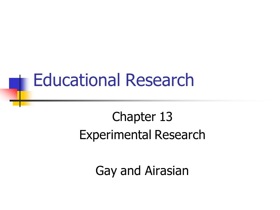 Educational Research Chapter 13 Experimental Research Gay and Airasian