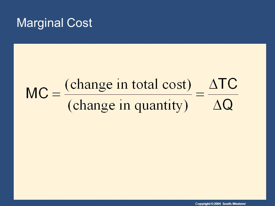Copyright © 2004 South-Western/ Marginal Cost