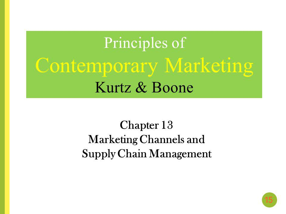 Chapter 13 Marketing Channels and Supply Chain Management Principles of Contemporary Marketing Kurtz & Boone