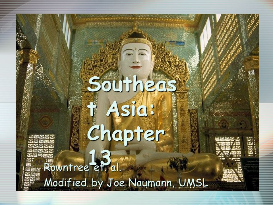 Southeas t Asia: Chapter 13 Rowntree et. al. Modified by Joe Naumann, UMSL