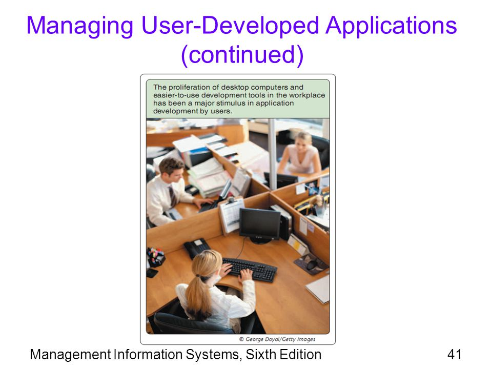 Management Information Systems, Sixth Edition41 Managing User-Developed Applications (continued)