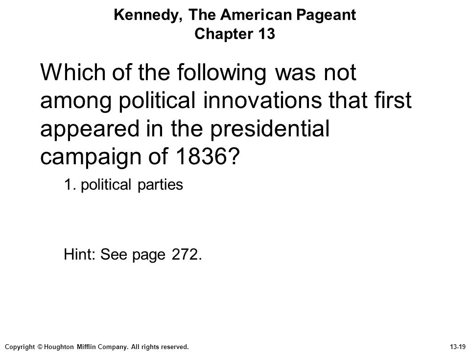 Copyright © Houghton Mifflin Company. All rights reserved.13-19 Kennedy, The American Pageant Chapter 13 Which of the following was not among politica