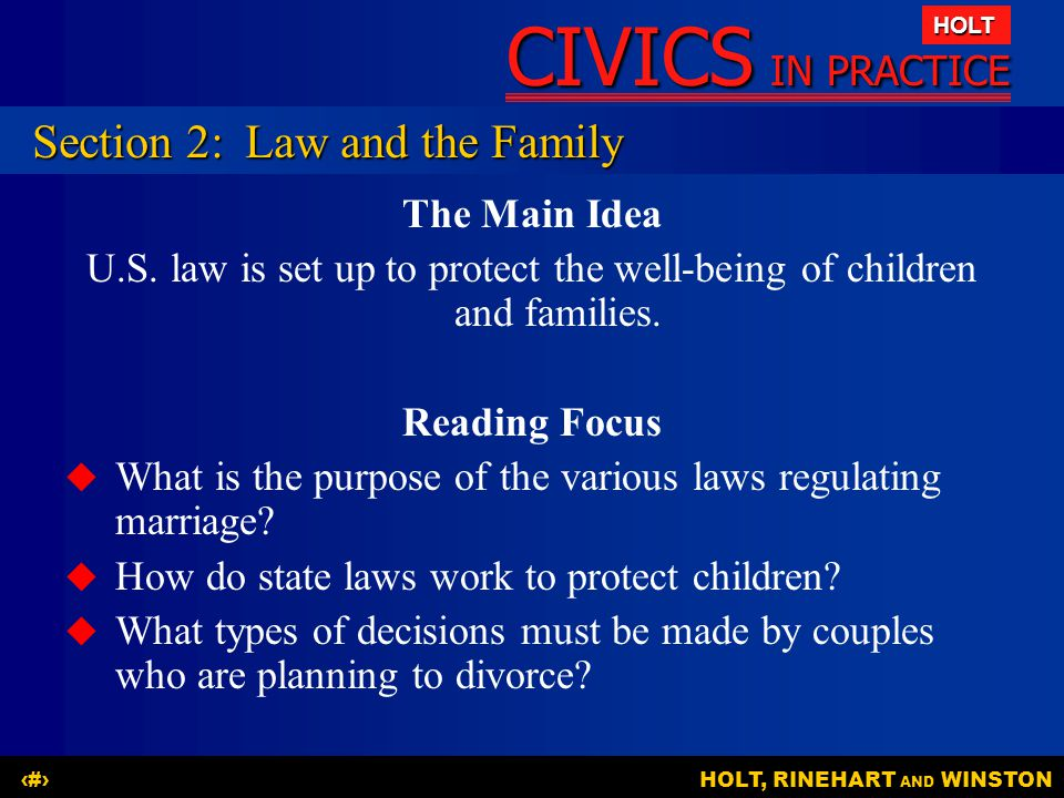 CIVICS IN PRACTICE HOLT HOLT, RINEHART AND WINSTON10 The Main Idea U.S. law is set up to protect the well-being of children and families. Reading Focu