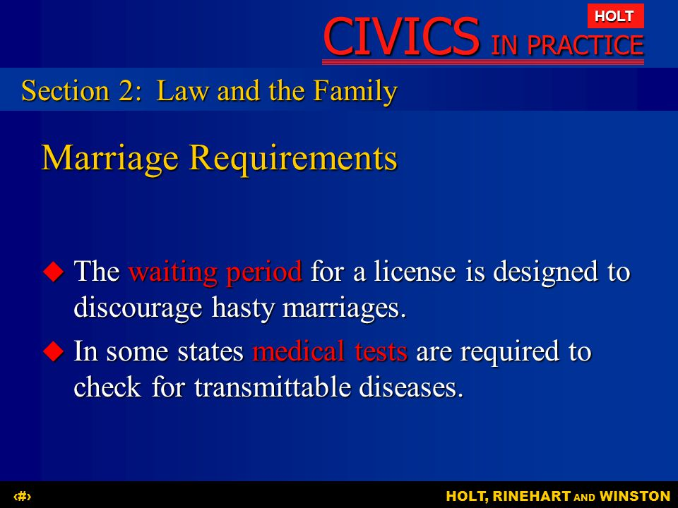 CIVICS IN PRACTICE HOLT HOLT, RINEHART AND WINSTON11 Marriage Requirements  The waiting period for a license is designed to discourage hasty marriage