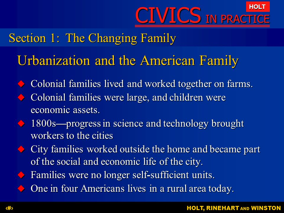 CIVICS IN PRACTICE HOLT HOLT, RINEHART AND WINSTON4 Urbanization and the American Family  Colonial families lived and worked together on farms.  Col