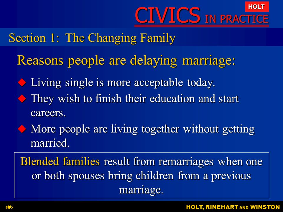 CIVICS IN PRACTICE HOLT HOLT, RINEHART AND WINSTON5 Reasons people are delaying marriage:  Living single is more acceptable today.  They wish to fin