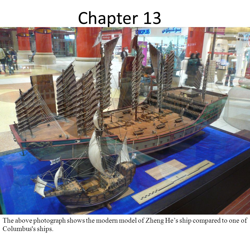 Chapter 13 The above photograph shows the modern model of Zheng He's ship compared to one of Columbus s ships.