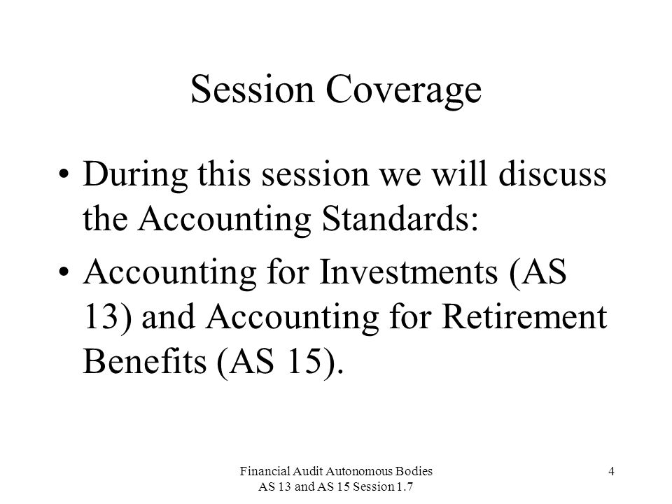 Financial Audit Autonomous Bodies AS 13 and AS 15 Session 1.7 15 Accounting Standard 13 Cost of Investments 28.