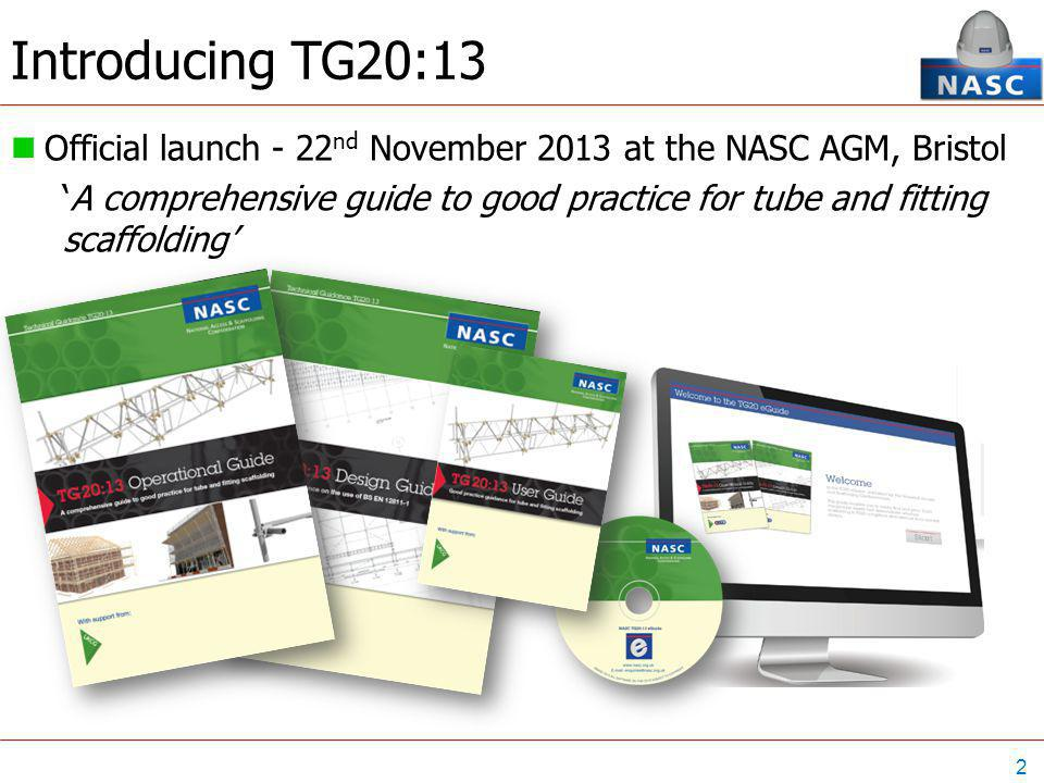 2 Official launch - 22 nd November 2013 at the NASC AGM, Bristol 'A comprehensive guide to good practice for tube and fitting scaffolding'