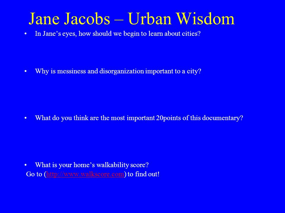 Jane Jacobs – Urban Wisdom In Jane's eyes, how should we begin to learn about cities.