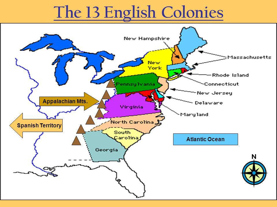 The 13 English Colonies Atlantic Ocean Spanish Territory Appalachian Mts.