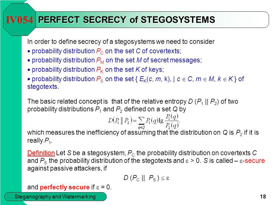 18 Steganography and Watermarking PERFECT SECRECY of STEGOSYSTEMS In order to define secrecy of a stegosystems we need to consider  probability dist