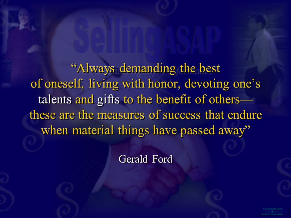 """Always demanding the best of oneself, living with honor, devoting one's talents and gifts to the benefit of others— these are the measures of success"