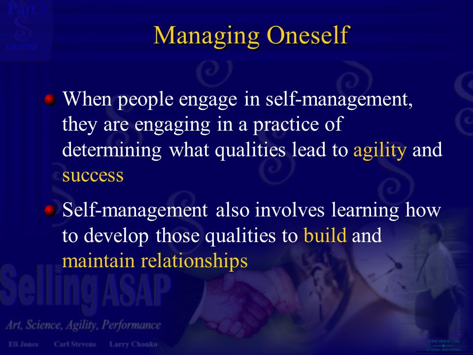 3 13 Managing Oneself When people engage in self-management, they are engaging in a practice of determining what qualities lead to agility and success