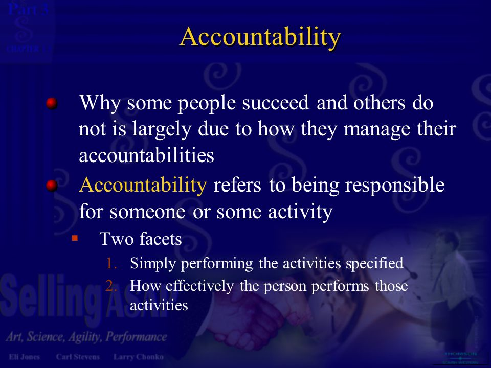3 13 Accountability Why some people succeed and others do not is largely due to how they manage their accountabilities Accountability refers to being