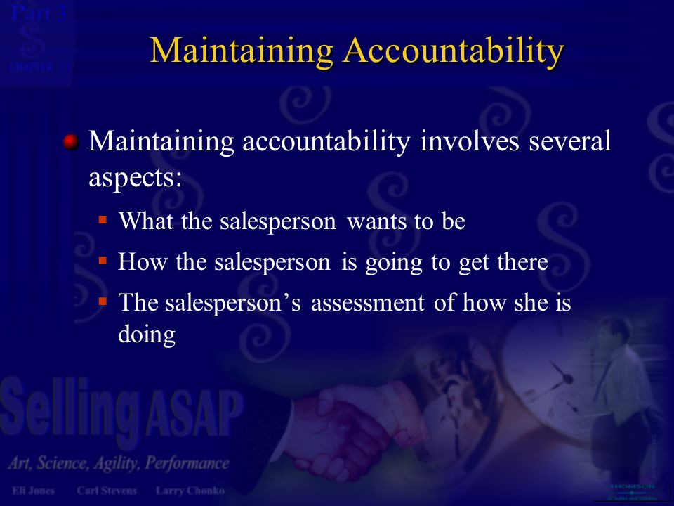 3 13 Maintaining Accountability Maintaining accountability involves several aspects:  What the salesperson wants to be  How the salesperson is going
