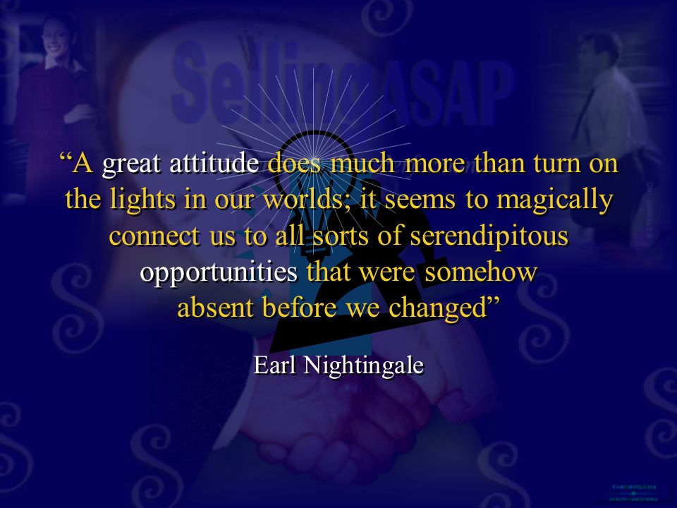 """A great attitude does much more than turn on the lights in our worlds; it seems to magically connect us to all sorts of serendipitous opportunities t"