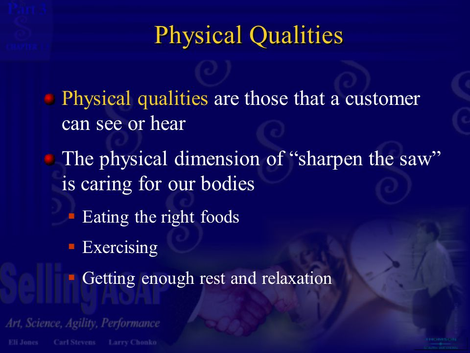 "3 13 Physical Qualities Physical qualities are those that a customer can see or hear The physical dimension of ""sharpen the saw"" is caring for our bod"