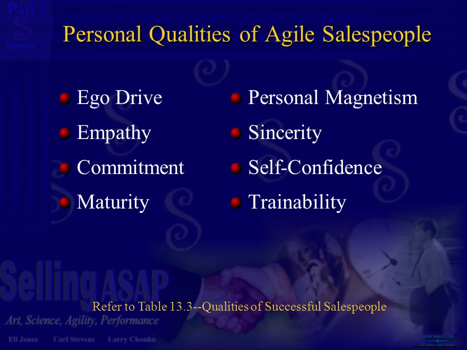 3 13 Personal Qualities of Agile Salespeople Ego Drive Empathy Commitment Maturity Personal Magnetism Sincerity Self-Confidence Trainability Refer to