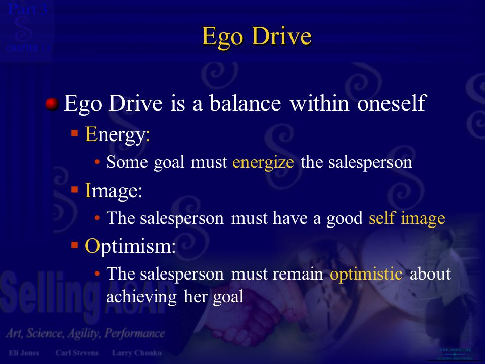 3 13 Ego Drive Ego Drive is a balance within oneself  Energy: Some goal must energize the salesperson  Image: The salesperson must have a good self