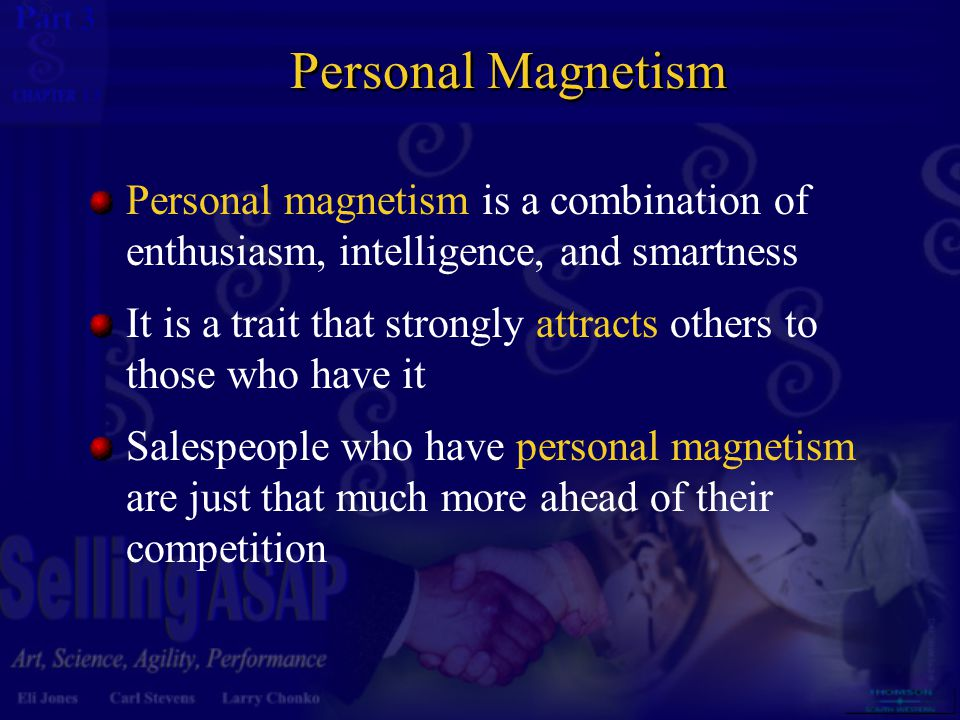 3 13 Personal Magnetism Personal magnetism is a combination of enthusiasm, intelligence, and smartness It is a trait that strongly attracts others to