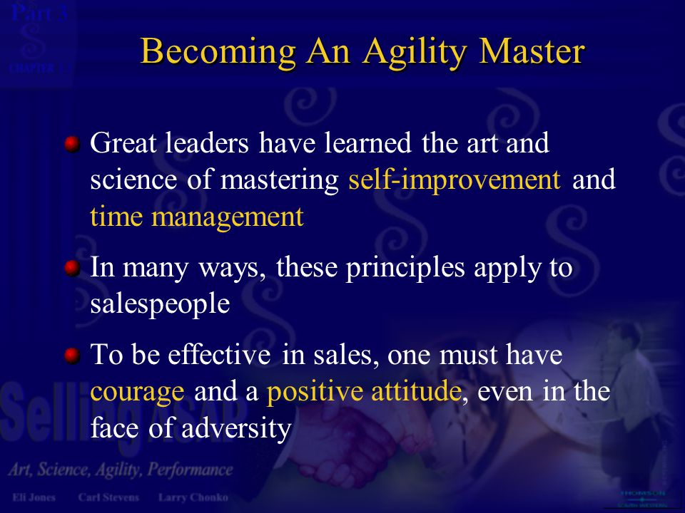 3 13 Becoming An Agility Master Great leaders have learned the art and science of mastering self-improvement and time management In many ways, these p