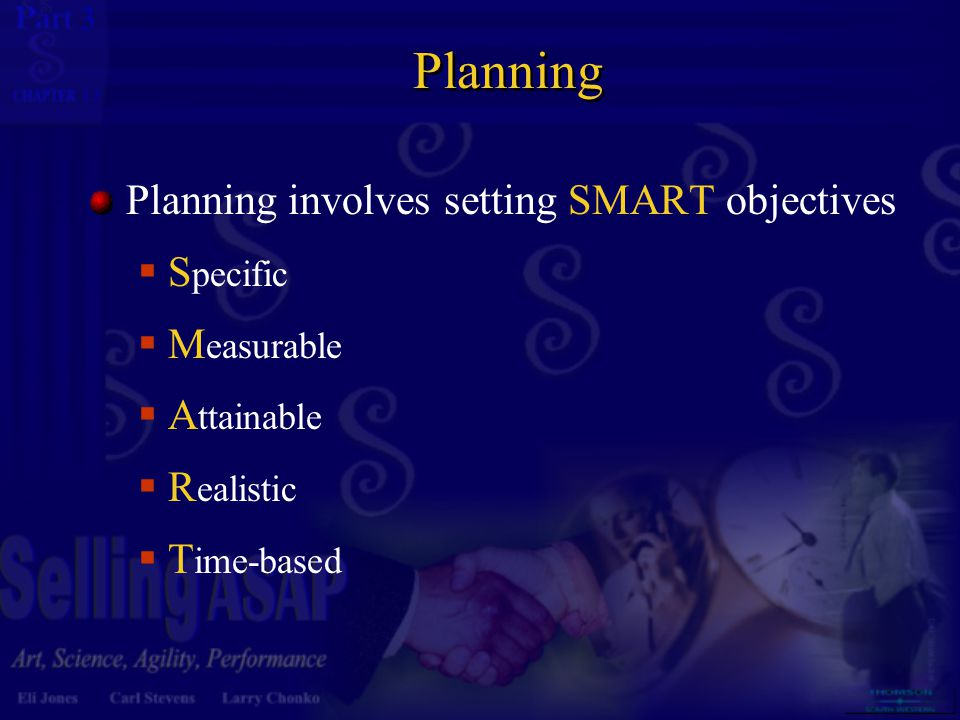 3 13 Planning Planning involves setting SMART objectives  S pecific  M easurable  A ttainable  R ealistic  T ime-based