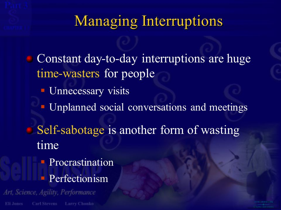 3 13 Managing Interruptions Constant day-to-day interruptions are huge time-wasters for people  Unnecessary visits  Unplanned social conversations a