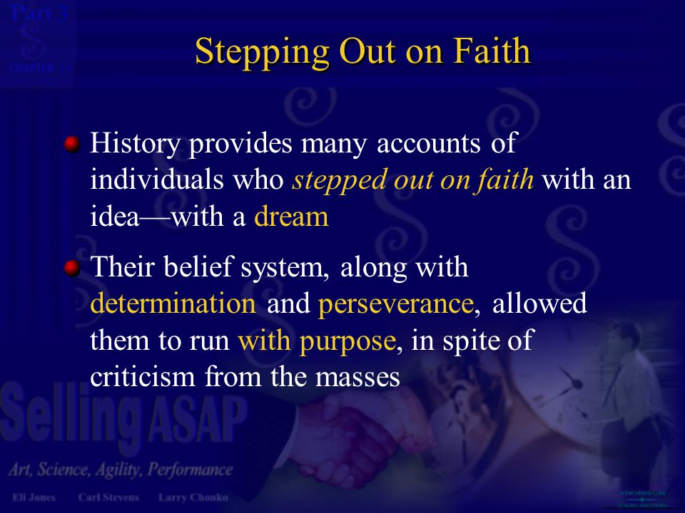 3 13 Stepping Out on Faith History provides many accounts of individuals who stepped out on faith with an idea—with a dream Their belief system, along