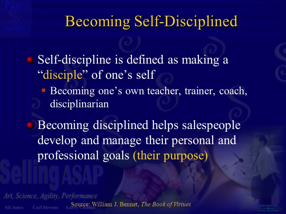 "3 13 Becoming Self-Disciplined Self-discipline is defined as making a ""disciple"" of one's self  Becoming one's own teacher, trainer, coach, disciplin"