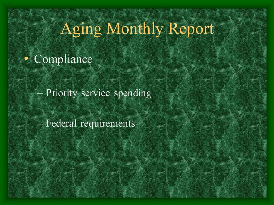 Aging Monthly Report Compliance –Priority service spending –Federal requirements