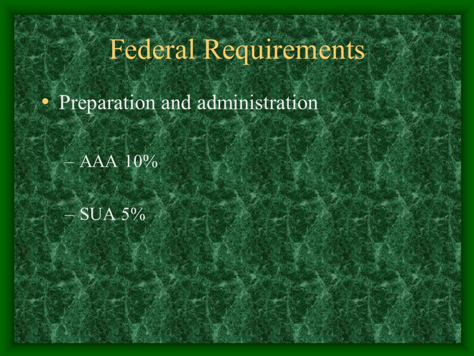 Federal Requirements Preparation and administration –AAA 10% –SUA 5%