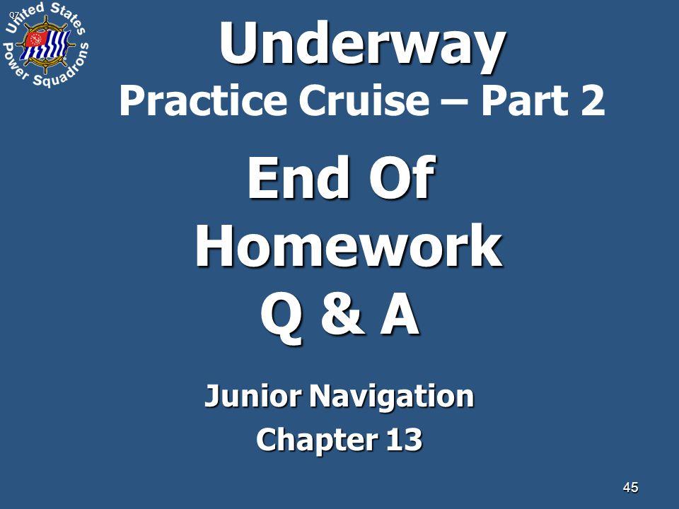 45Q7 End Of Homework Q & A Junior Navigation Chapter 13 Underway Underway Practice Cruise – Part 2