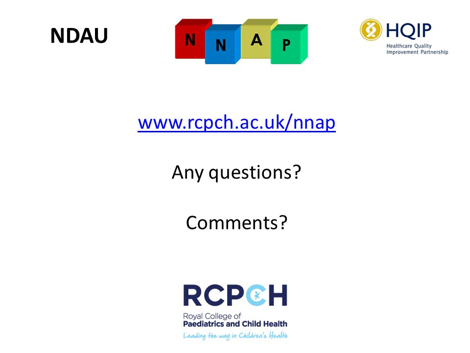NDAU www.rcpch.ac.uk/nnap Any questions? Comments?