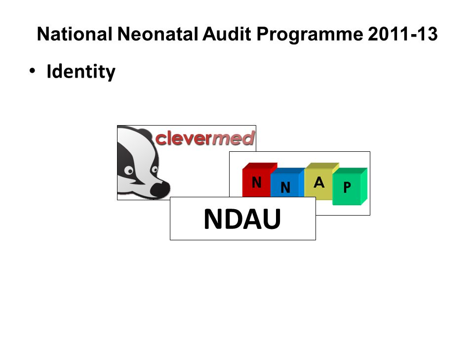 National Neonatal Audit Programme 2011-13 Outliers NNAP will identify outliers starting with the 2011 report.