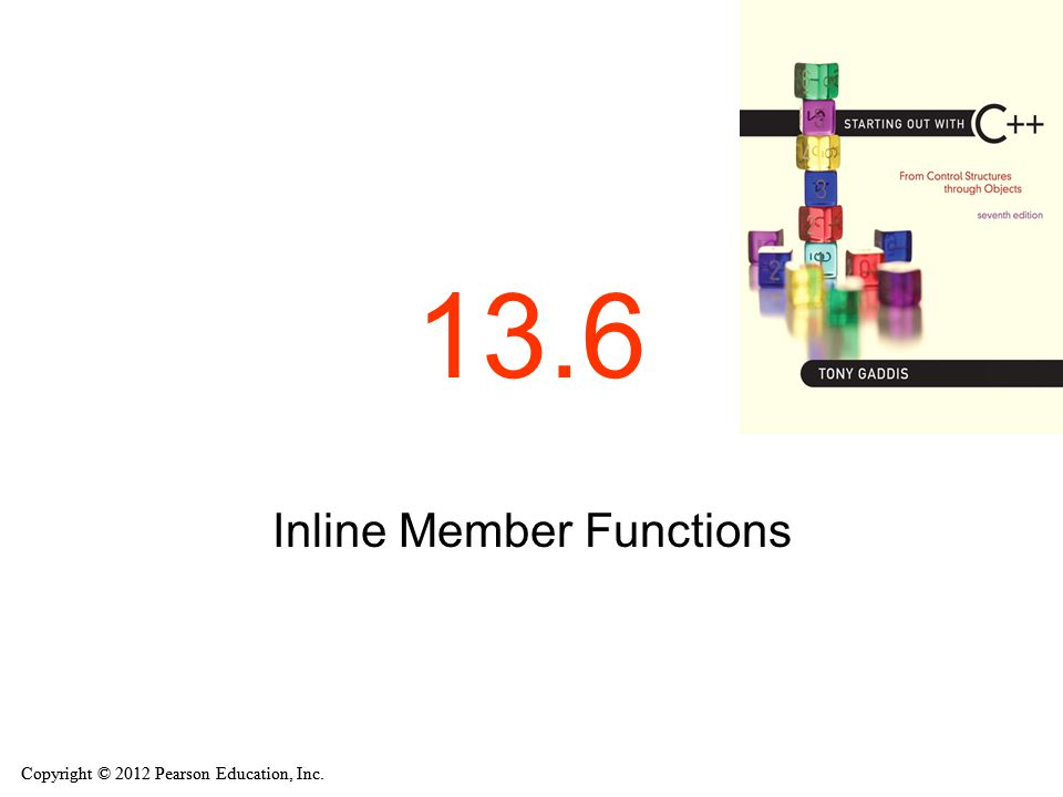 Copyright © 2012 Pearson Education, Inc. 13.6 Inline Member Functions