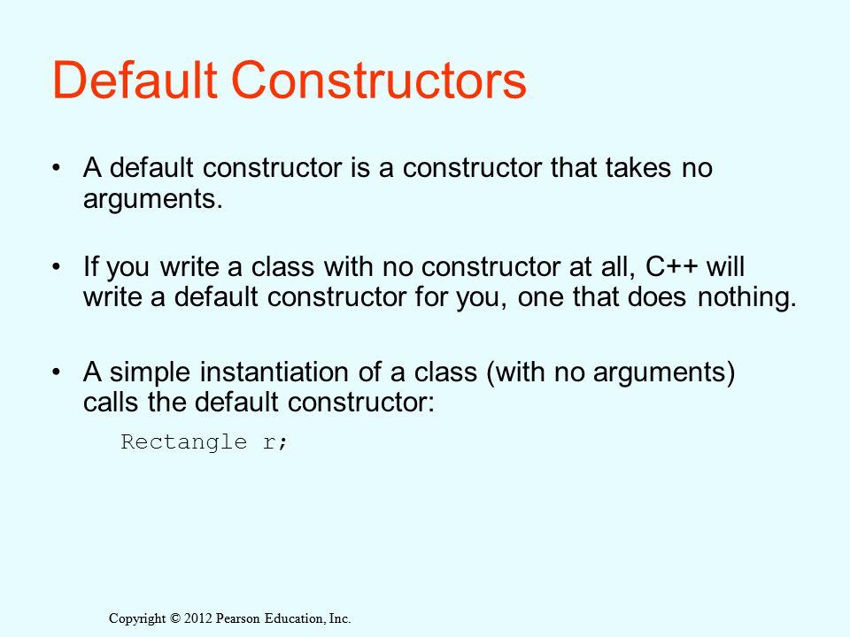 Default Constructors A default constructor is a constructor that takes no arguments.