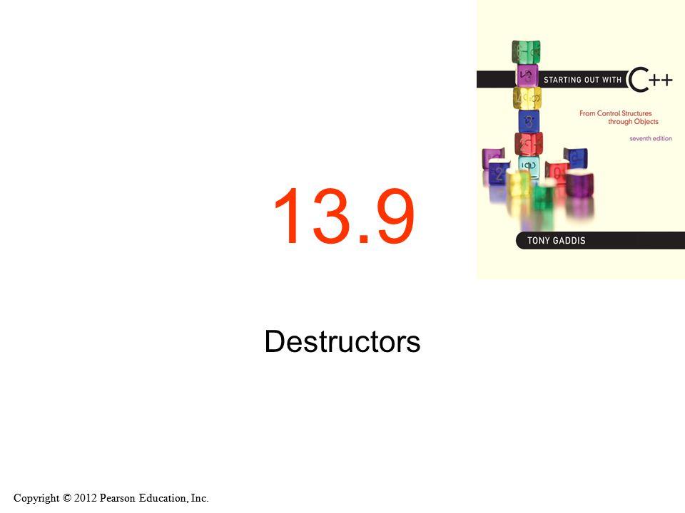 Copyright © 2012 Pearson Education, Inc. 13.9 Destructors
