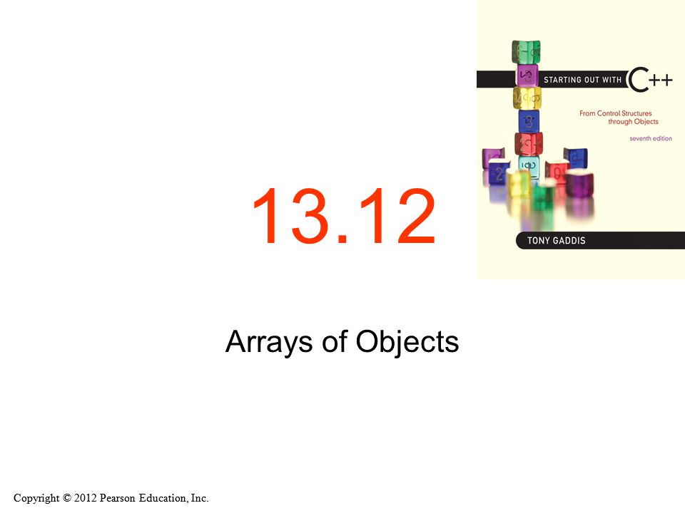 Copyright © 2012 Pearson Education, Inc. 13.12 Arrays of Objects