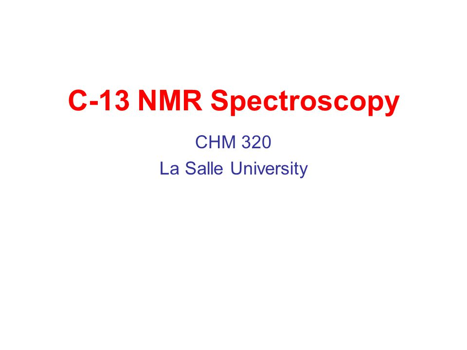 C-13 NMR Spectroscopy CHM 320 La Salle University