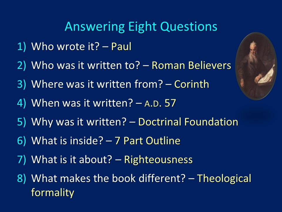 Answering Eight Questions 1)Who wrote it. – Paul 2)Who was it written to.