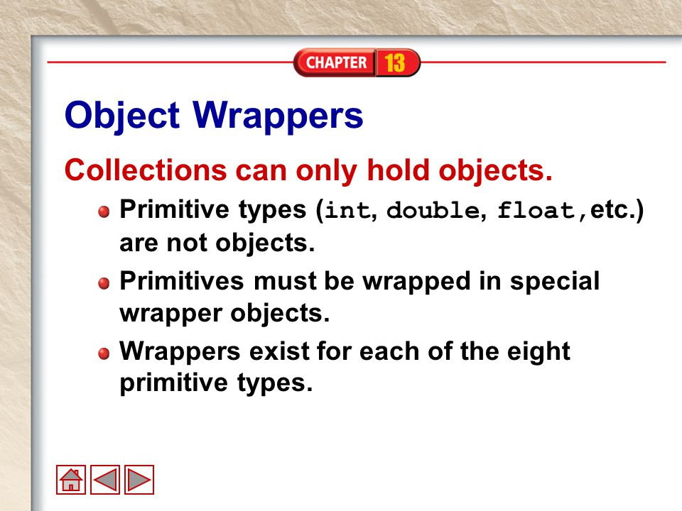 13 Object Wrappers Collections can only hold objects.