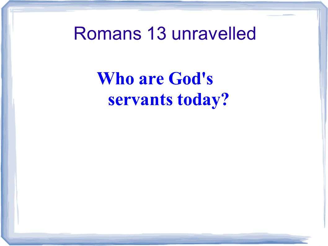 Romans 13 unravelled Who are God s servants today