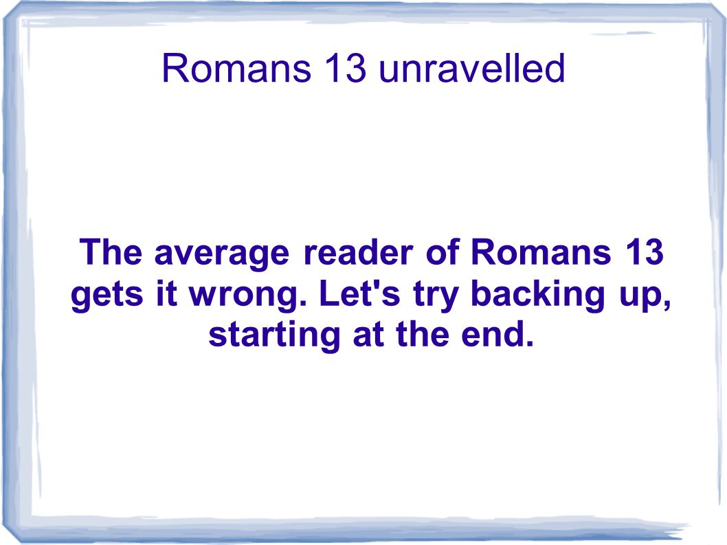 Romans 13 unravelled The average reader of Romans 13 gets it wrong.