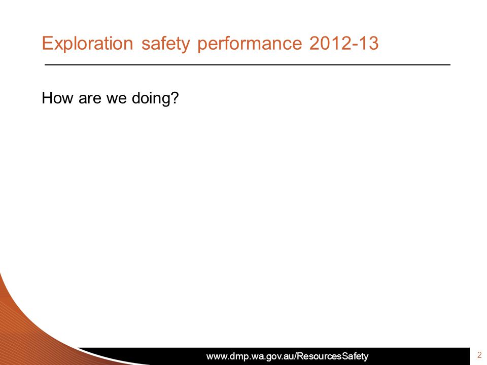 Exploration safety performance 2012-13 How are we doing? 2