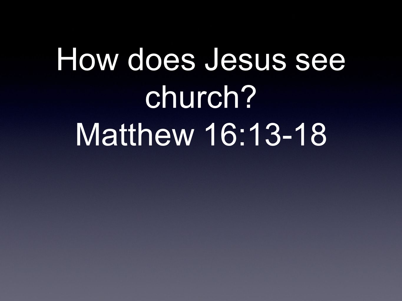 How does Jesus see church Matthew 16:13-18