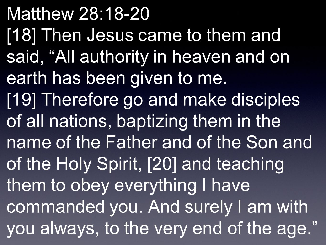 Matthew 28:18-20 [18] Then Jesus came to them and said, All authority in heaven and on earth has been given to me.
