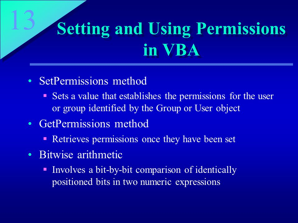 13 Setting and Using Permissions in VBA SetPermissions method  Sets a value that establishes the permissions for the user or group identified by the