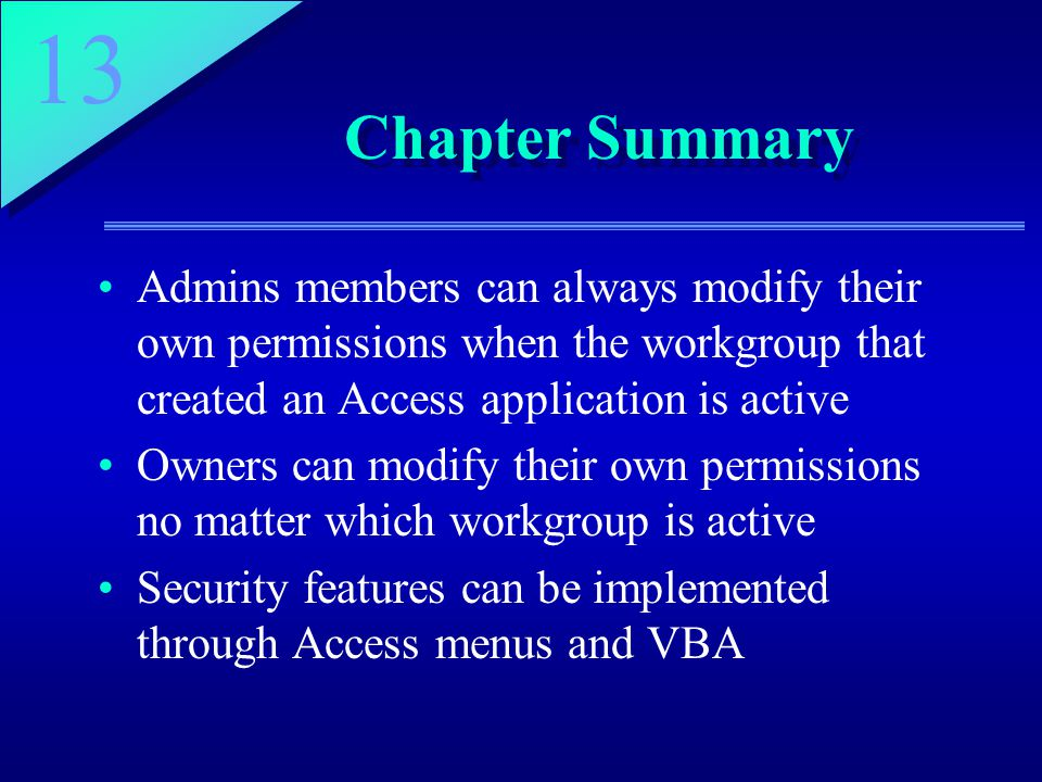 13 Chapter Summary Admins members can always modify their own permissions when the workgroup that created an Access application is active Owners can m